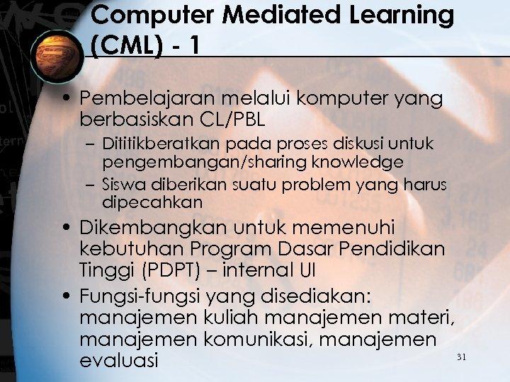 Computer Mediated Learning (CML) - 1 • Pembelajaran melalui komputer yang berbasiskan CL/PBL –