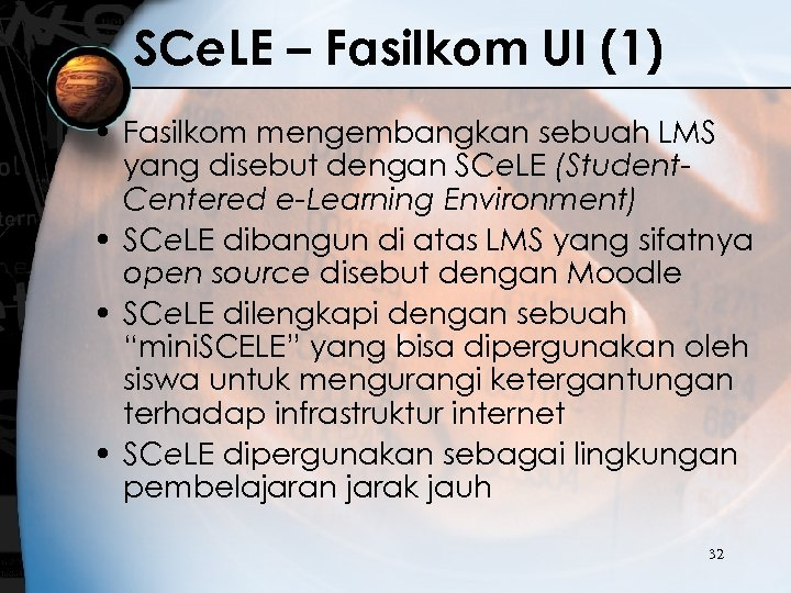 SCe. LE – Fasilkom UI (1) • Fasilkom mengembangkan sebuah LMS yang disebut dengan