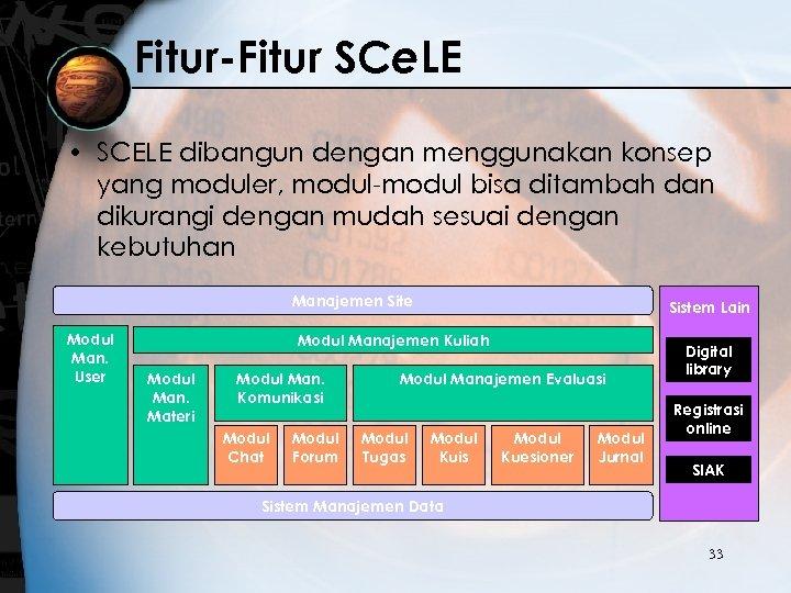Fitur-Fitur SCe. LE • SCELE dibangun dengan menggunakan konsep yang moduler, modul-modul bisa ditambah