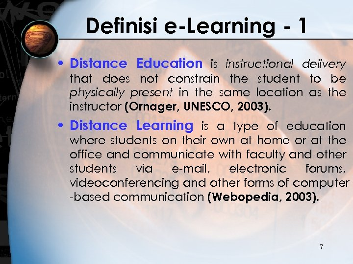 Definisi e-Learning - 1 • Distance Education is instructional delivery that does not constrain