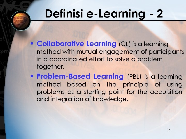 Definisi e-Learning - 2 • Collaborative Learning (CL) is a learning method with mutual