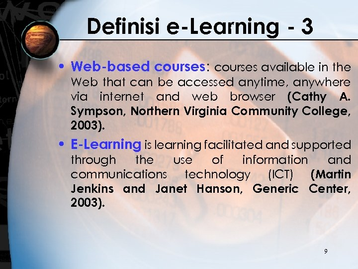 Definisi e-Learning - 3 • Web-based courses: courses available in the Web that can
