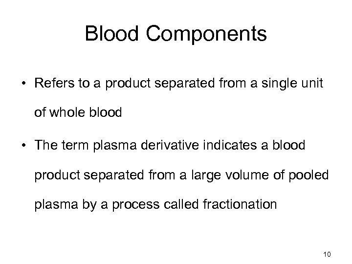 Blood Components • Refers to a product separated from a single unit of whole