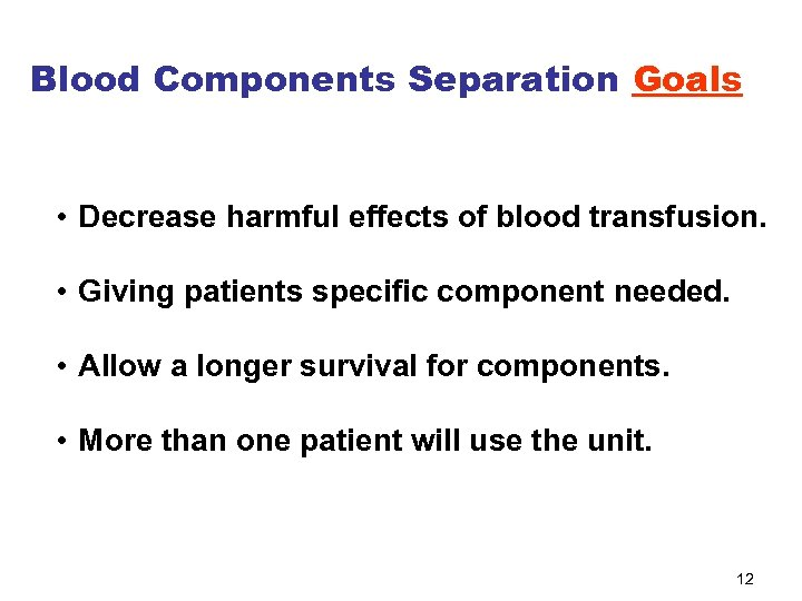 Blood Components Separation Goals • Decrease harmful effects of blood transfusion. • Giving patients