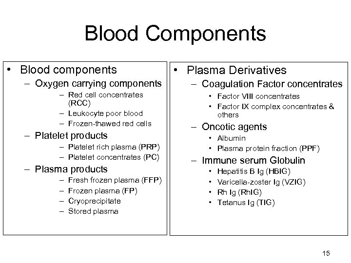 Blood Components • Blood components – Oxygen carrying components – Red cell concentrates (RCC)