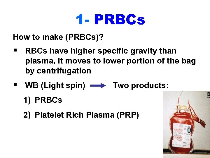 1 - PRBCs How to make (PRBCs)? § RBCs have higher specific gravity than