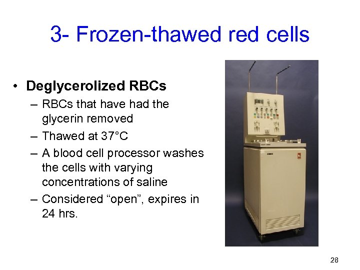 3 - Frozen-thawed red cells • Deglycerolized RBCs – RBCs that have had the