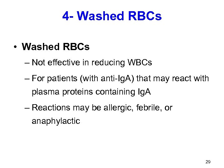 4 - Washed RBCs • Washed RBCs – Not effective in reducing WBCs –