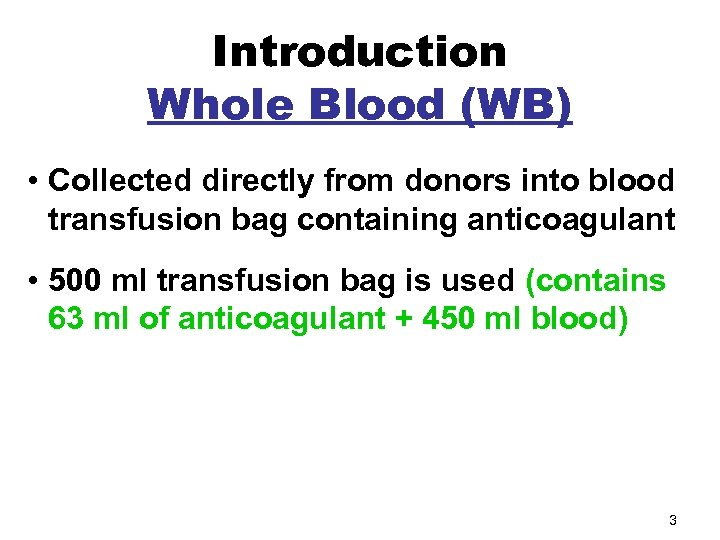 Introduction Whole Blood (WB) • Collected directly from donors into blood transfusion bag containing