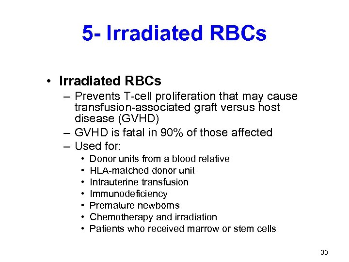 5 - Irradiated RBCs • Irradiated RBCs – Prevents T-cell proliferation that may cause