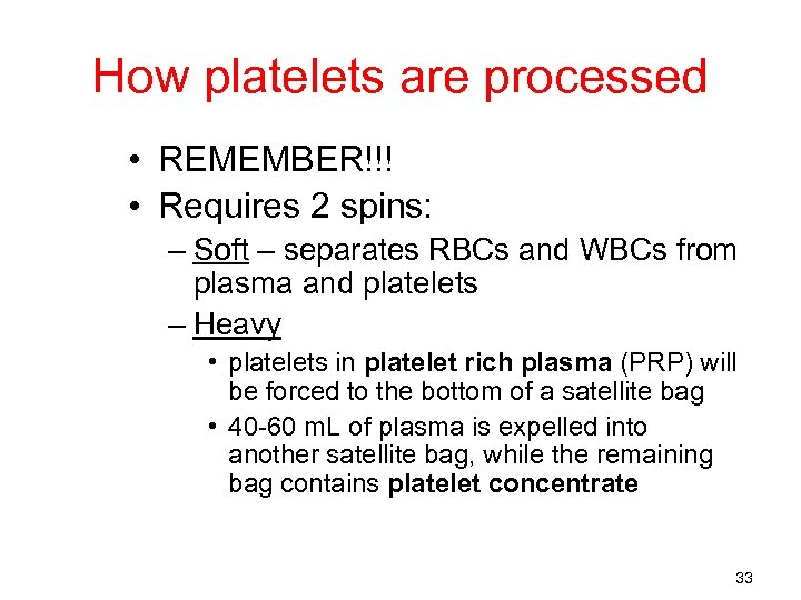 How platelets are processed • REMEMBER!!! • Requires 2 spins: – Soft – separates