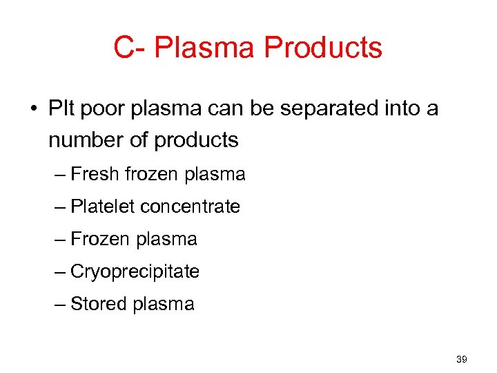 C- Plasma Products • Plt poor plasma can be separated into a number of