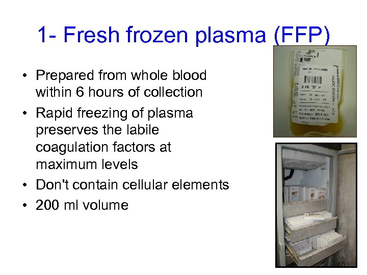 1 - Fresh frozen plasma (FFP) • Prepared from whole blood within 6 hours