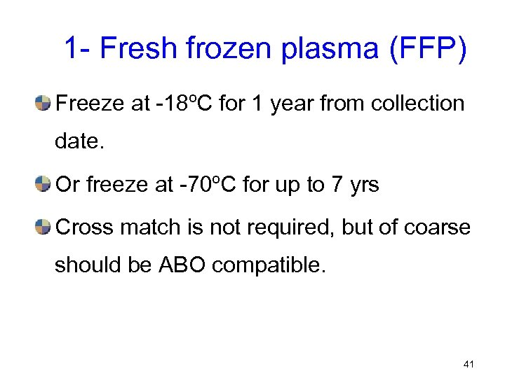 1 - Fresh frozen plasma (FFP) Freeze at -18ºC for 1 year from collection