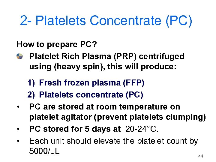 2 - Platelets Concentrate (PC) How to prepare PC? Platelet Rich Plasma (PRP) centrifuged