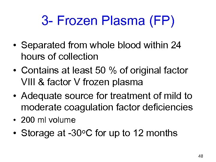 3 - Frozen Plasma (FP) • Separated from whole blood within 24 hours of