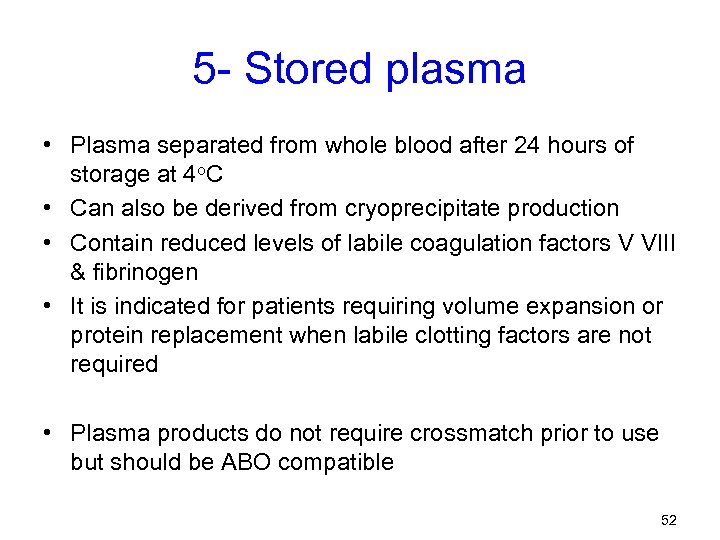 5 - Stored plasma • Plasma separated from whole blood after 24 hours of