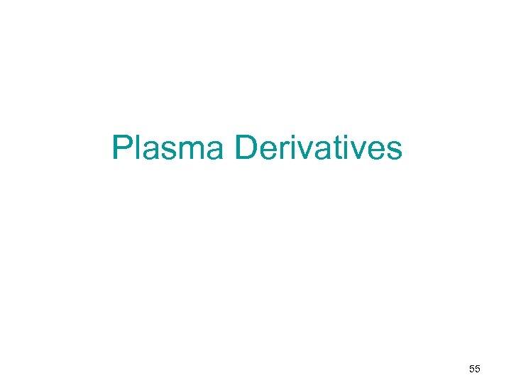 Plasma Derivatives 55