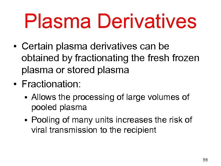 Plasma Derivatives • Certain plasma derivatives can be obtained by fractionating the fresh frozen