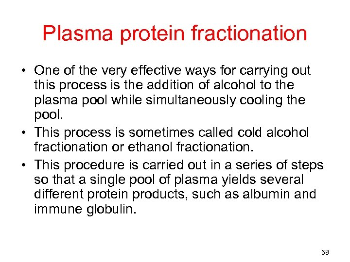 Plasma protein fractionation • One of the very effective ways for carrying out this