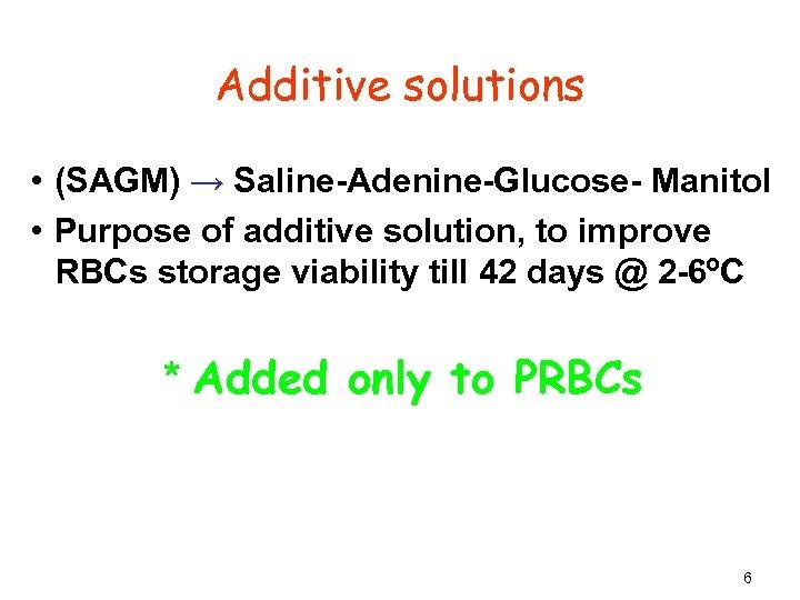Additive solutions • (SAGM) → Saline-Adenine-Glucose- Manitol • Purpose of additive solution, to improve
