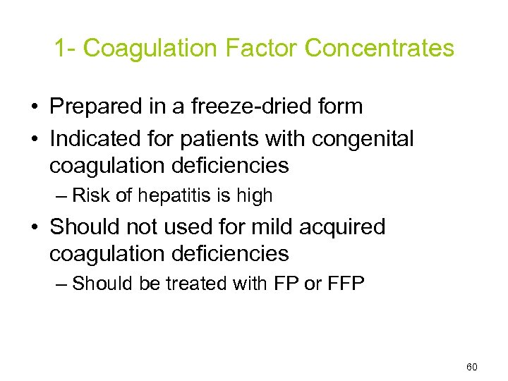 1 - Coagulation Factor Concentrates • Prepared in a freeze-dried form • Indicated for
