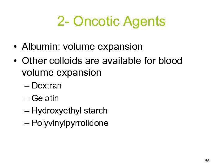 2 - Oncotic Agents • Albumin: volume expansion • Other colloids are available for