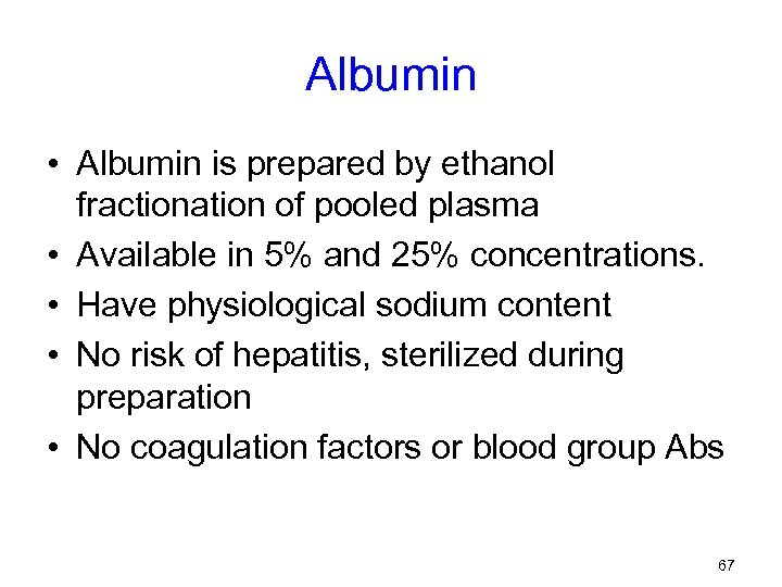 Albumin • Albumin is prepared by ethanol fractionation of pooled plasma • Available in