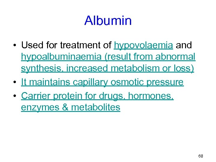 Albumin • Used for treatment of hypovolaemia and hypoalbuminaemia (result from abnormal synthesis, increased