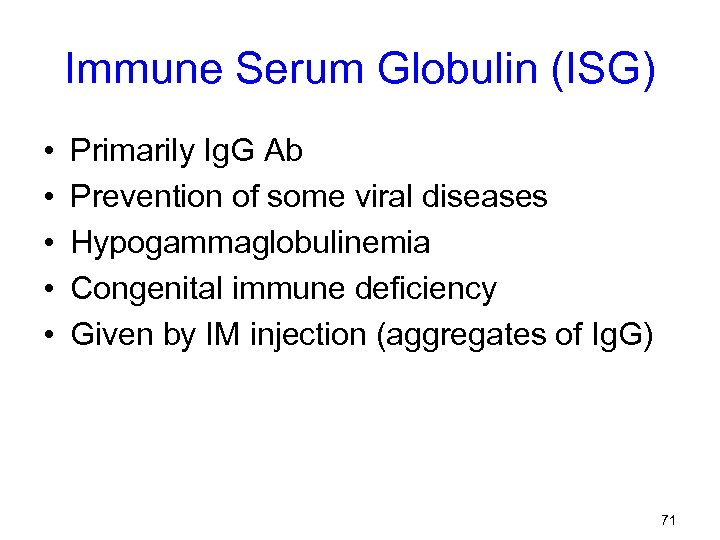 Immune Serum Globulin (ISG) • • • Primarily Ig. G Ab Prevention of some