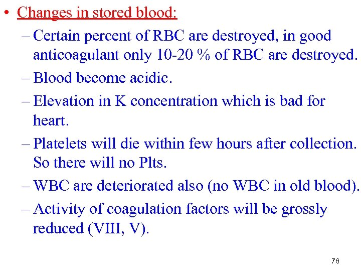 • Changes in stored blood: – Certain percent of RBC are destroyed, in