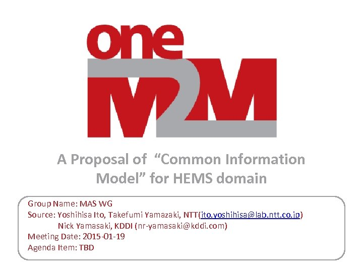 "A Proposal of ""Common Information Model"" for HEMS domain Group Name: MAS WG Source:"