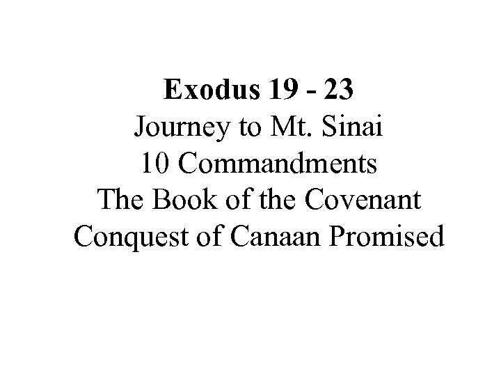 Exodus 19 - 23 Journey to Mt. Sinai 10 Commandments The Book of the