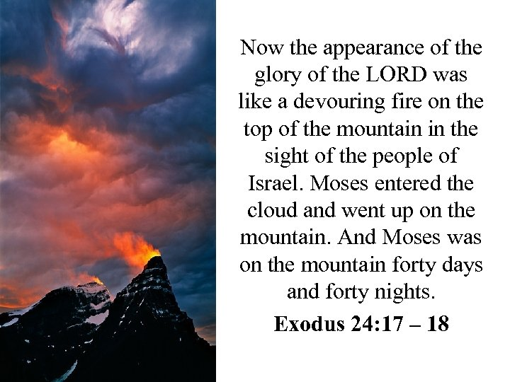 Now the appearance of the glory of the LORD was like a devouring fire