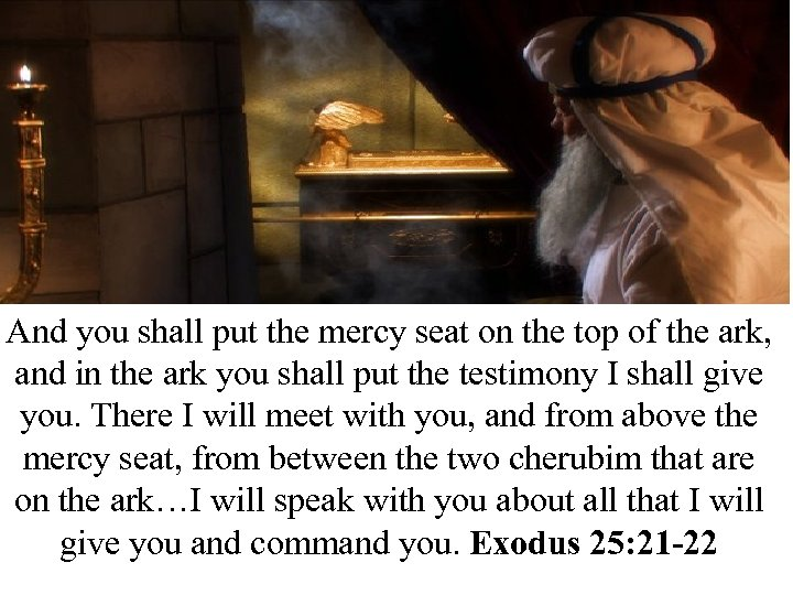 And you shall put the mercy seat on the top of the ark, and