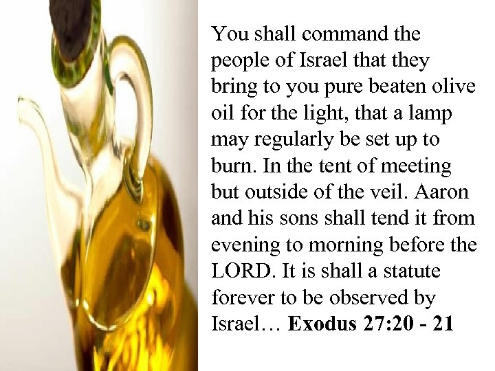 You shall command the people of Israel that they bring to you pure beaten