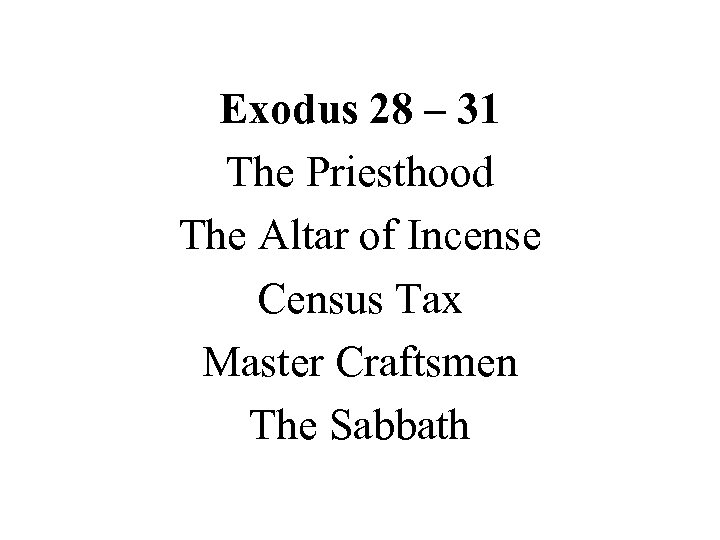Exodus 28 – 31 The Priesthood The Altar of Incense Census Tax Master Craftsmen