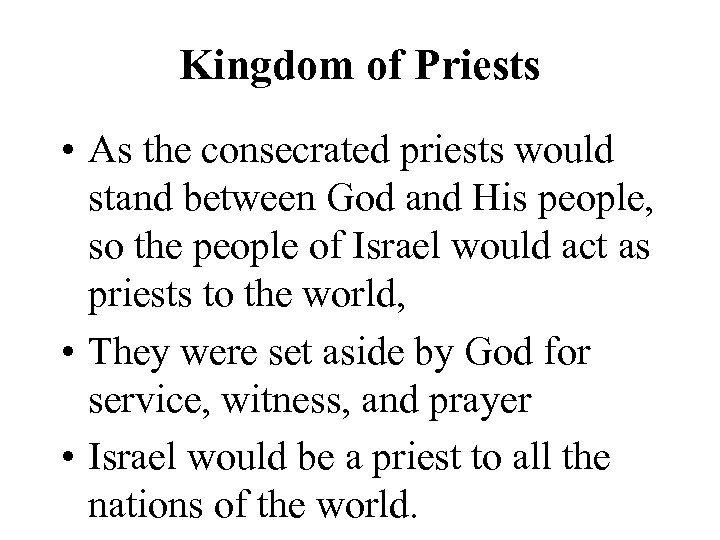 Kingdom of Priests • As the consecrated priests would stand between God and His