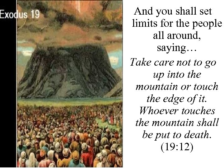 And you shall set limits for the people all around, saying… Take care not