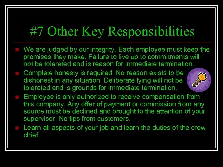 #7 Other Key Responsibilities n n We are judged by our integrity. Each employee