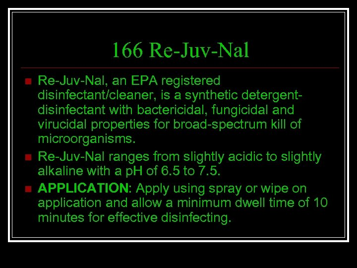 166 Re-Juv-Nal n n n Re-Juv-Nal, an EPA registered disinfectant/cleaner, is a synthetic detergentdisinfectant