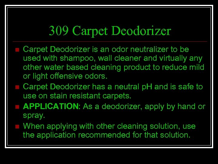 309 Carpet Deodorizer n n Carpet Deodorizer is an odor neutralizer to be used