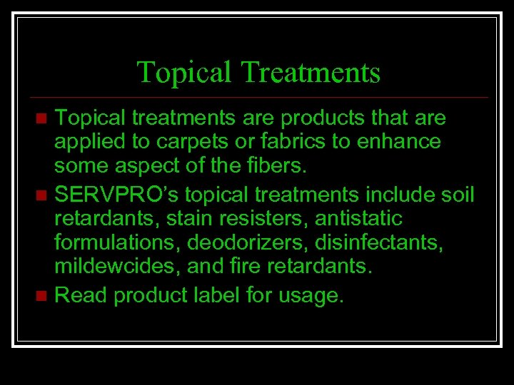 Topical Treatments Topical treatments are products that are applied to carpets or fabrics to