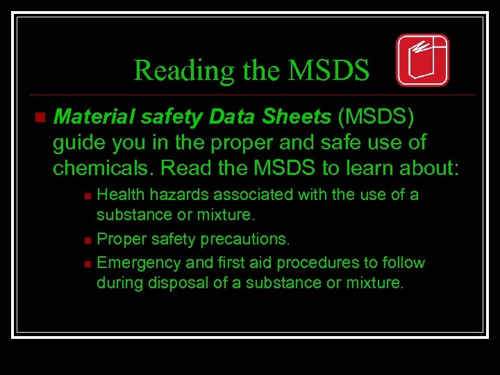 Reading the MSDS n Material safety Data Sheets (MSDS) guide you in the proper