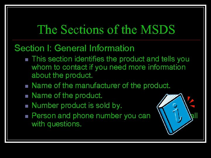 The Sections of the MSDS Section l: General Information n n This section identifies