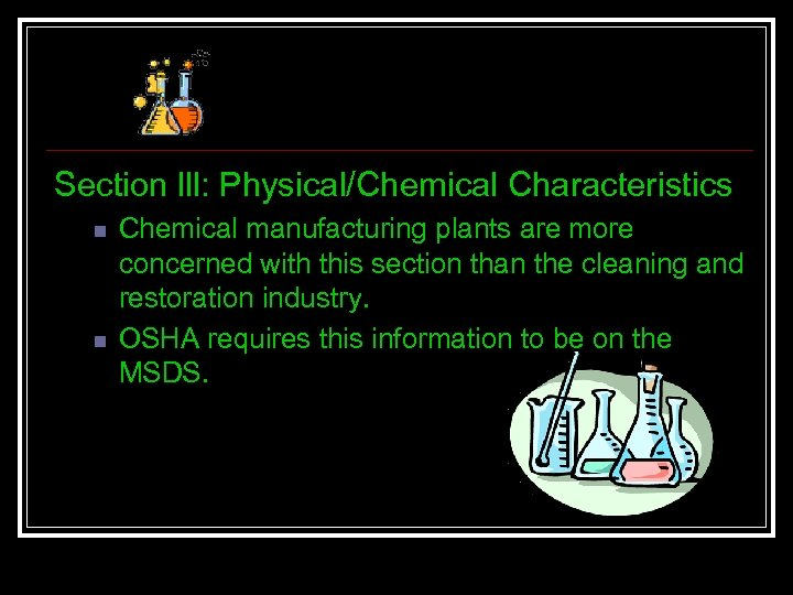 Section lll: Physical/Chemical Characteristics n n Chemical manufacturing plants are more concerned with this