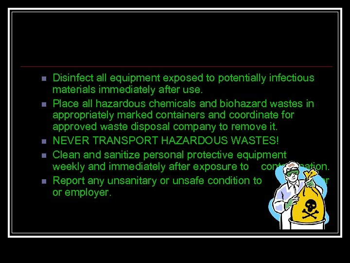 n n n Disinfect all equipment exposed to potentially infectious materials immediately after use.