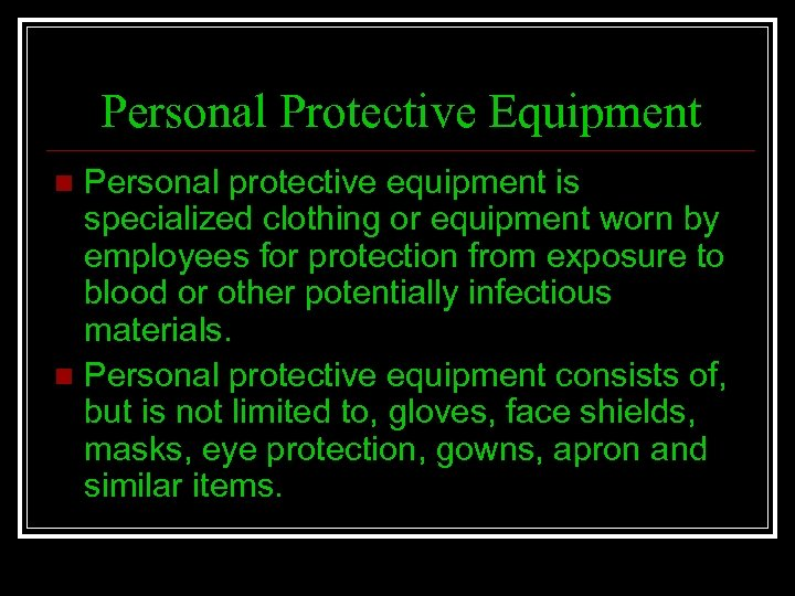 Personal Protective Equipment Personal protective equipment is specialized clothing or equipment worn by employees