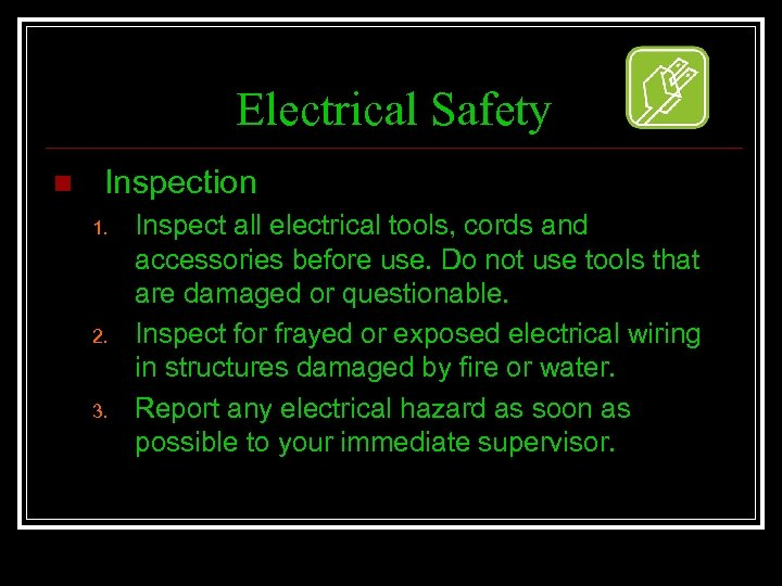 Electrical Safety n Inspection 1. 2. 3. Inspect all electrical tools, cords and accessories
