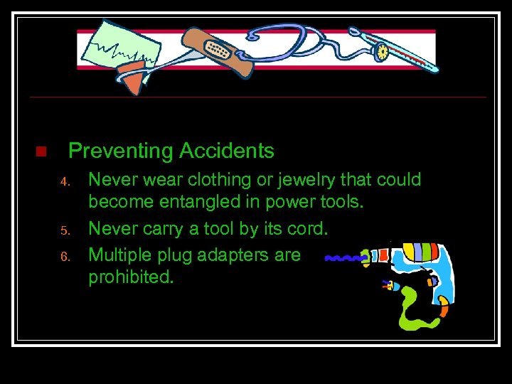 n Preventing Accidents 4. 5. 6. Never wear clothing or jewelry that could become